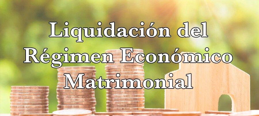 Liquidación del Régimen Económico Matrimonial