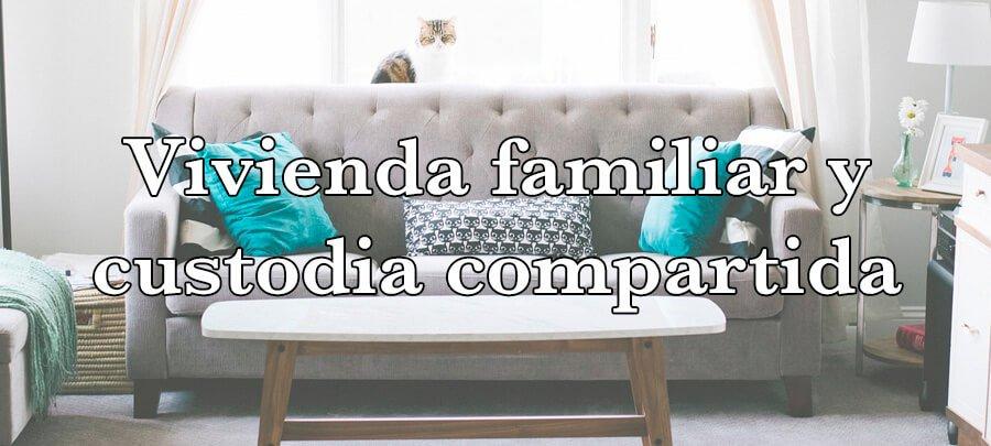 Atribución del uso de la vivienda familiar en caso de custodia compartida