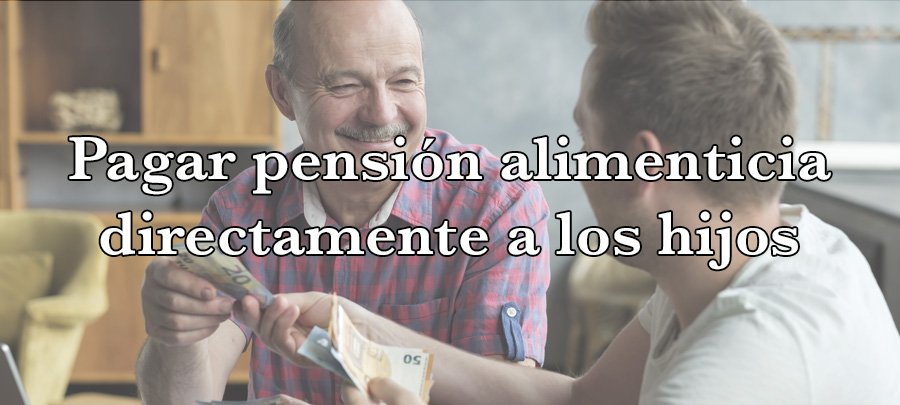 Pagar pensión alimenticia directamente a los hijos mayores de edad