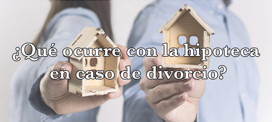 ¿Qué ocurre con la hipoteca en caso de divorcio?